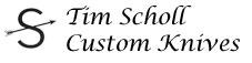 Tim Scholl Custom Knives